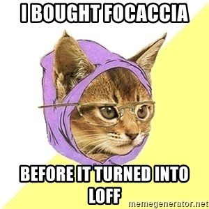 Hipster Kitty - i bought focaccia  before it turned into loff