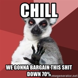Chill Out Lemur - chill we gonna bargain this shit down 70%