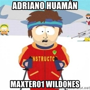 Bad time ski instructor 1 - adriano huamán  maxter01 wildones