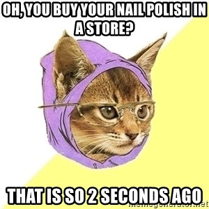 Hipster Kitty - oh, you buy your nail polish in a store? that is so 2 seconds ago