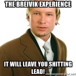 Anders Breivik - the breivik experience it will leave you shitting lead!