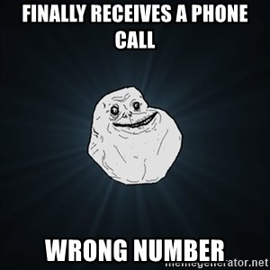 Forever Alone Date Myself Fail Life - finally receives a phone call wrong number