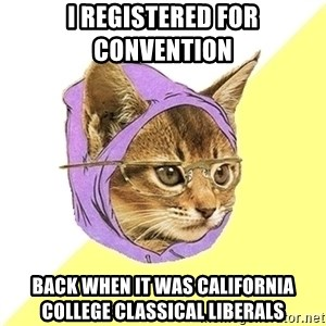 Hipster Kitty - I REGISTERED FOR CONVENTION  BACK WHEN IT WAS CALIFORNIA COLLEGE CLASSICAL LIBERALS