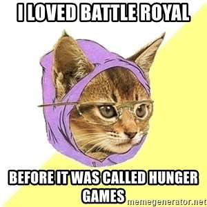 Hipster Kitty - I loved battle royal before it was called hunger games