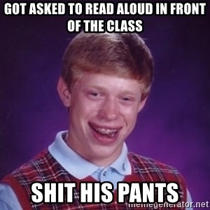 Bad Luck Brian - Got asked to read aloud in front of the class shit his pants