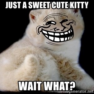 Trollcat - Just a sweet cute kitty wait what?