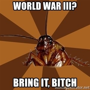 Eat The Cockroach - World war iii? bring it, bitch