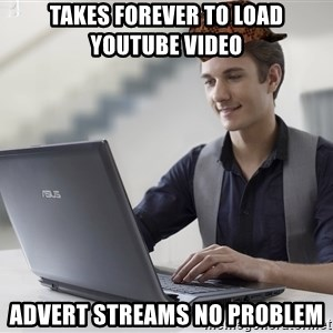 SCUMBAG TKer V.2.0 - Takes forever to load Youtube video Advert streams no problem