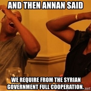 Kanye and Jay - And then annan said  we require from the Syrian government full cooperation.