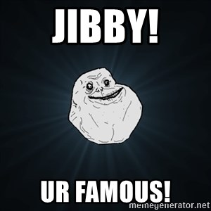 Forever Alone Date Myself Fail Life - Jibby! Ur famous!