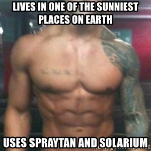 Zyzz - Lives in one of the sunniest places on earth uses spraytan and solarium
