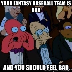 Zoidberg - Your fantasy baseball team is bad and you should feel bad