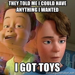 PTSD Andy - They told me I could have anything I wanted I got toys
