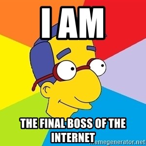 Milhouse - I am the final boss of the internet