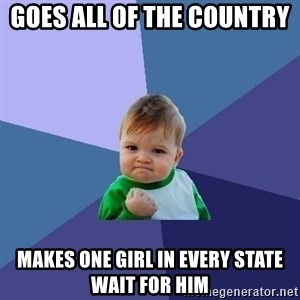 Success Kid - goes all of the country  makes one girl in every state wait for him