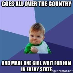 Success Kid - goes all over the country and make one girl wait for him in every state
