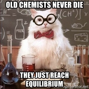 Chemistry Cat - Old Chemists never die they just reach equilibrium