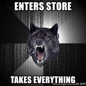 Insanity Wolf - Enters store TAKES EVERYTHING