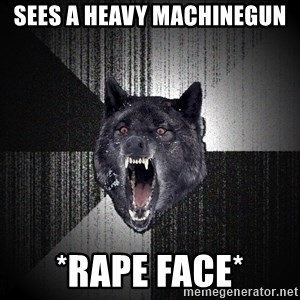 Insanity Wolf - Sees a heavy machinegun *RAPE FACE*
