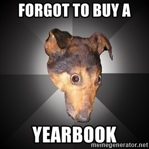 Depression Dog - Forgot to buy a  yearbook