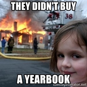 Disaster Girl - They didn't buy  a yearbook