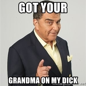 Don Francisco - Got Your Grandma on my Dick