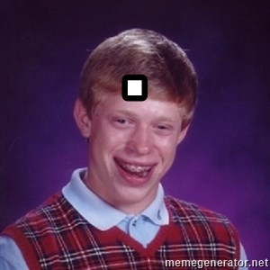 Bad Luck Brian - .