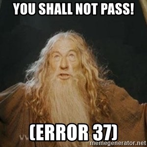 You shall not pass - yOU SHALL NOt PASS! (eRROr 37)