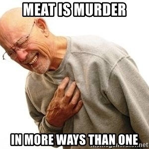 Old Man Heart Attack - meat is murder in more ways than one