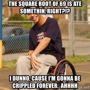 Drake Wheelchair - The square Root of 69 is ate somethin, right?!? I dunno, cause I'm gonna be crippled fOrEver.  Ahhhh