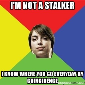 Non Jealous Girl - i'm not a stalker i know where you go everyday by coincidence
