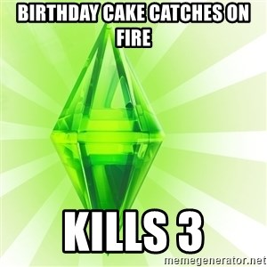 Sims - birthday cake catches on fire kills 3