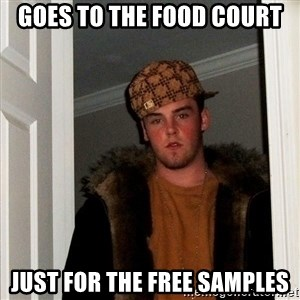 Scumbag Steve - goes to the food court just for the free samples