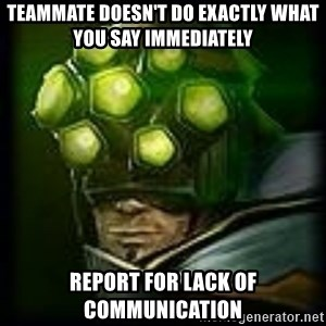 Master Yi - TEAMMATE DOESN'T DO EXACTLY WHAT YOU SAY IMMEDIATELY REPORT FOR LACK OF COMMUNICATION