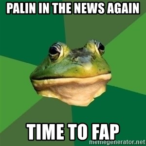 Foul Bachelor Frog - Palin in the news again time to fap