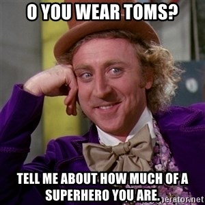 Willy Wonka - o you wear toms? tell me about how much of a superhero you are.