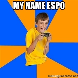 Annoying Gamer Kid - my name espo