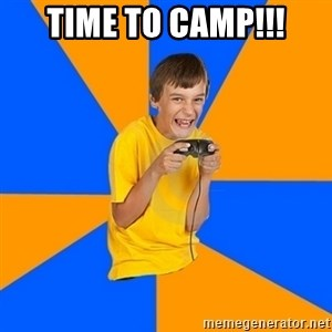 Annoying Gamer Kid - TIME TO CAMP!!!