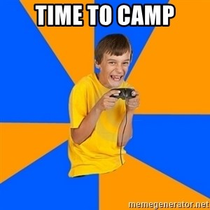 Annoying Gamer Kid - TIME TO CAMP