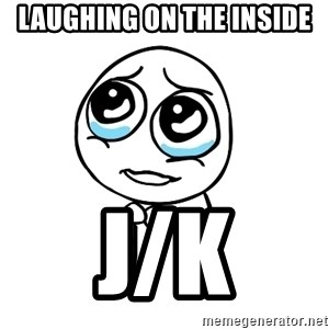 pleaseguy  - laughing on the inside j/k