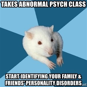 Psychology Major Rat - takes abnormal psych class start identifying your family & friends' personality disorders