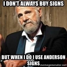 Dos Equis Man - i don't always buy signs but when i do i use anderson signs