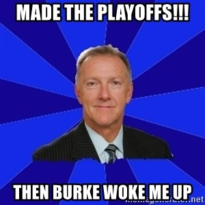 Ron Wilson/Leafs Memes - Made the playoffs!!! Then Burke woke me up