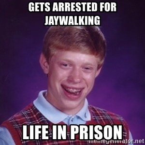 Bad Luck Brian - gets arrested for jaywalking life in prison