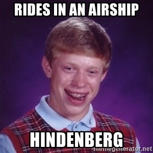 Bad Luck Brian - rides in an airship hindenberg