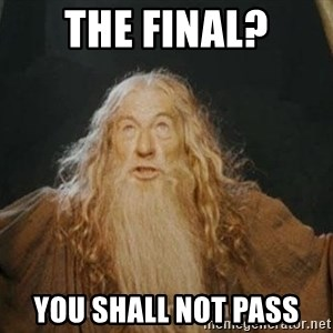 You shall not pass - The final? you shall not pass