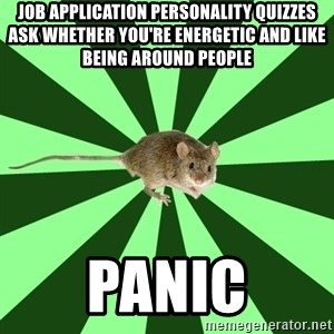 Mental Illness Mouse - Job application personality quizzes ask whether you're energetic and like being around people Panic