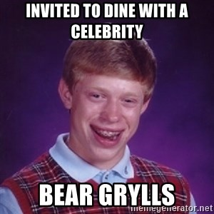 Bad Luck Brian - invited to dine with a celebrity bear grylls