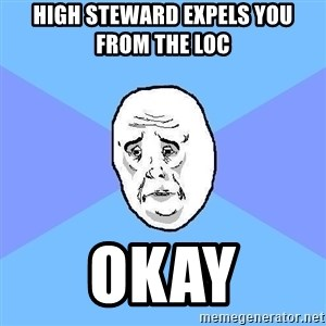 Okay Guy - High steward expelS you from the loc  Okay