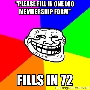 "Trollface - ""please fill in one loc membership form"" Fills in 72"